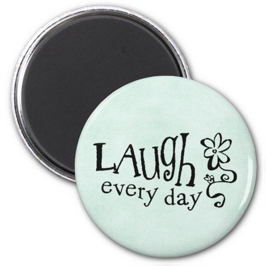 LAUGH EVERYDAY 6 CM ROUND MAGNET