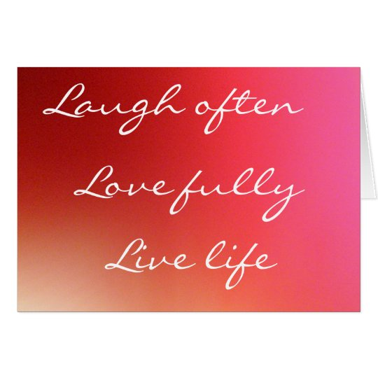 Laugh often, Love fully, Live life Note Card