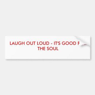 LAUGH OUT LOUD - IT S GOOD FOR THE SOUL BUMPER STICKERS