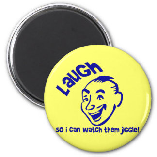 Laugh So I Can Watch Them Jiggle! 6 Cm Round Magnet