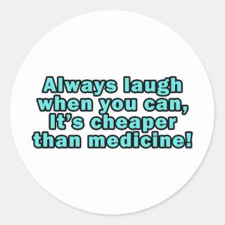 Laugh when you can,  cheaper than medicine! round sticker