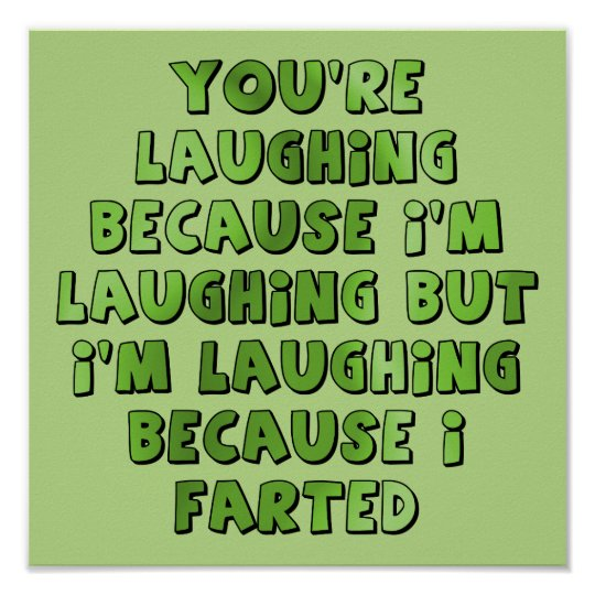 Laughing Because I Farted Funny Poster Sign