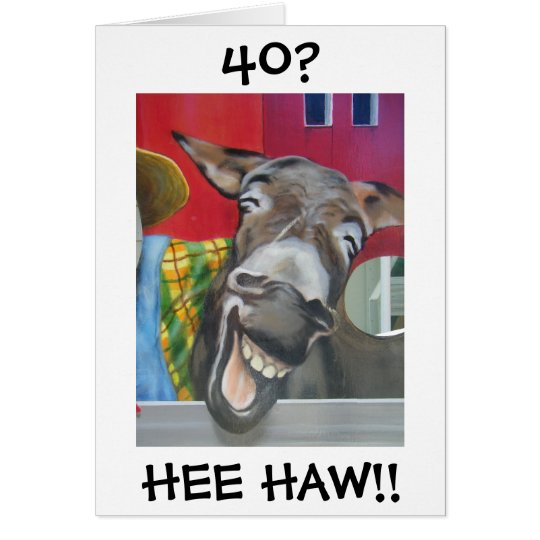 """LAUGHING DONKEY GREETING"" FOR ""40th"""