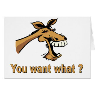 Laughing Horse - You Want What? Greeting Card