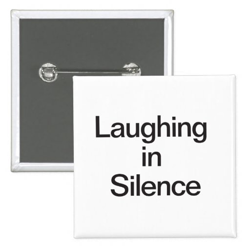 Laughing In Silence Pinback Button