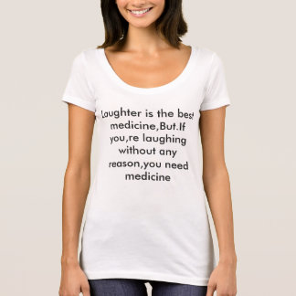 laughter is the best medicine. T-Shirt