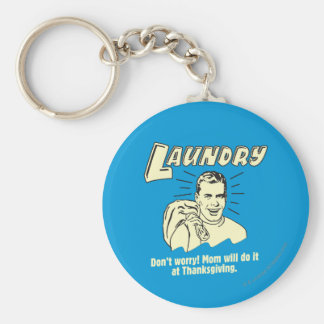 Laundry: Don't Worry Mom Thanksgiving Key Ring