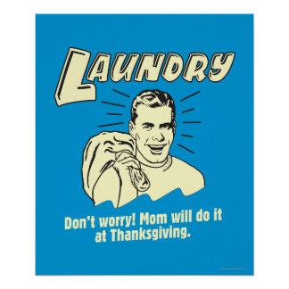 Laundry: Don't Worry Mom Thanksgiving Poster