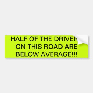 LAW OF AVERAGES = HALF  OF ALL DRIVERS =BAD BUMPER STICKER