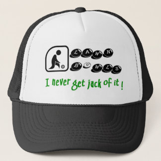 Lawn Bowls -I Never Get Jack Of It Trucker Hat