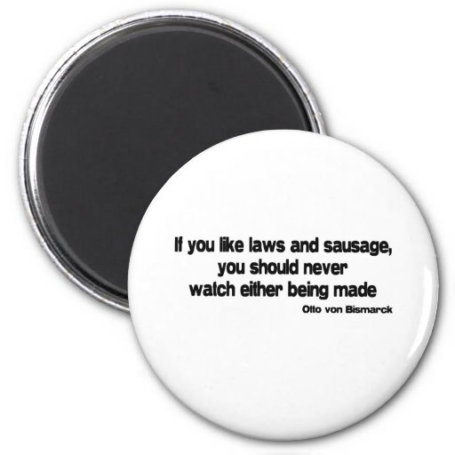 Laws and Sausage quote Refrigerator Magnets
