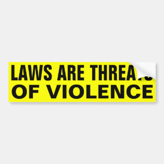 Laws Are Threats Bumper Sticker