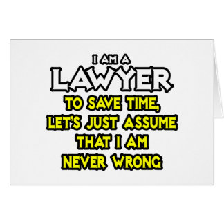 Lawyer...Assume I Am Never Wrong Greeting Card