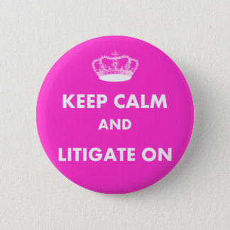 "Lawyer/Law Student Gifts ""Keep Calm Litigate..."" 6 Cm Round Badge"