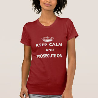 """Lawyer/Law Student Gifts """"Keep Calm Prosecute On"""" T-Shirt"""