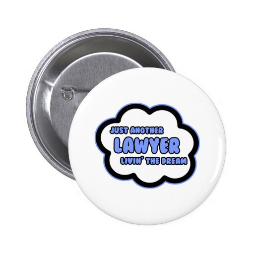 Lawyer .. Livin' The Dream Pinback Button