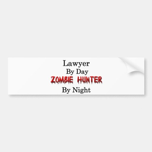 Lawyer/Zombie Hunter Bumper Stickers