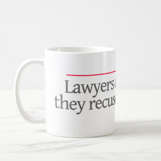 """LAWYERS DON'T RETIRE, THEY RECUSE THEMSELVES. -- COFFEE MUG"