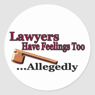 Lawyers Have Feelings Too ... Allegedly Classic Round Sticker