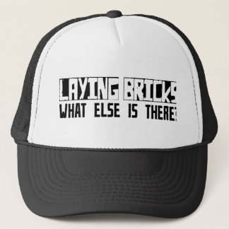 Laying Bricks What Else Is There? Trucker Hat