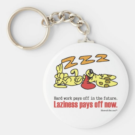 Laziness Pays Off Key Chains