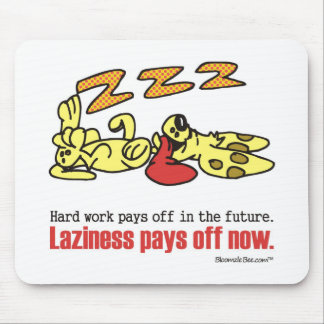 Laziness Pays Off Mouse Pad