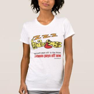 Laziness Pays Off Tee Shirt