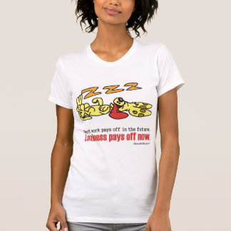 Laziness Pays Off Tee Shirt