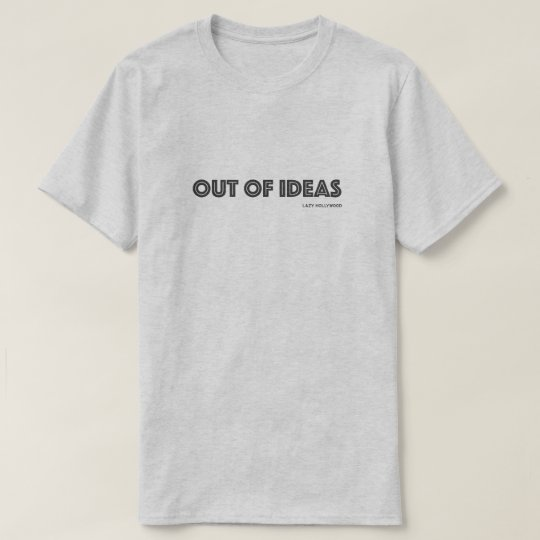 Lazy Hollywood Out Of Ideas T-Shirt