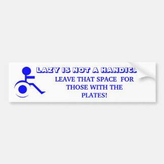 LAZY IS NOT A HANDICAP!LEAVE THAT SPACE! BUMPER STICKER