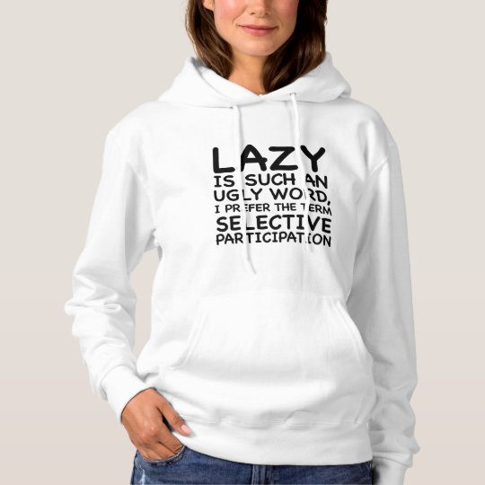 Lazy Is Such An Ugly Word Hoodie