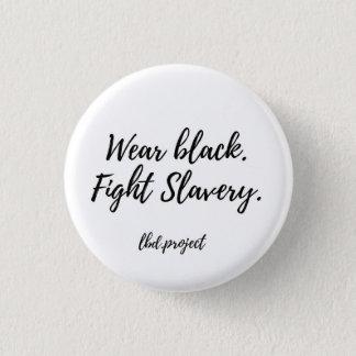 """lbd.project """"Wear Black. Fight Slavery"""" pin"""