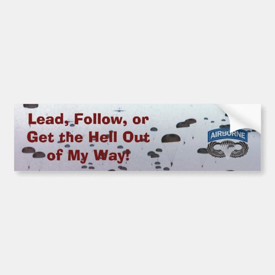 Lead Follow or Get The Hell Out of My Way Bumper Sticker