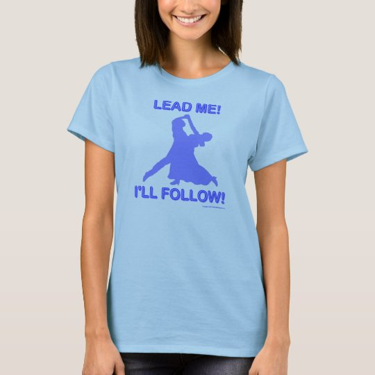 Lead Me - I'll Follow T-Shirt