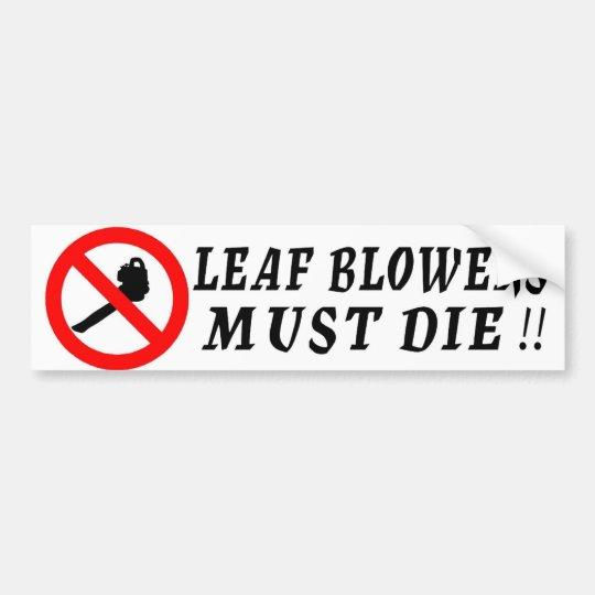 Leaf Blowers Must Die! Bumper Sticker