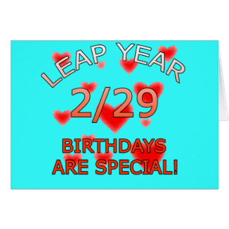 Leap Year Birthdays Are Special! Greeting Card