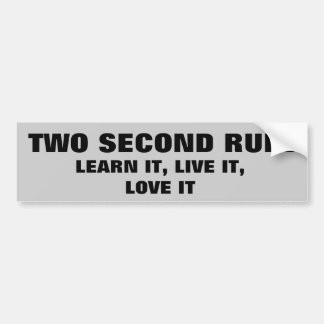 Learn and Love the 2 second rule Bumper Sticker