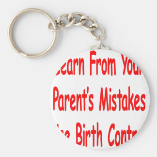 Learn From Your Parents Mistakes Use Birth Control Basic Round Button Key Ring