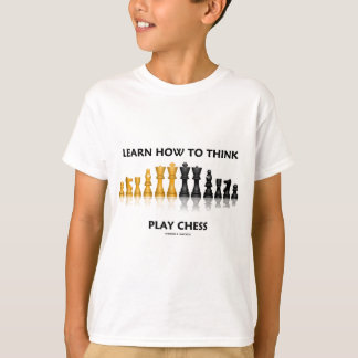 Learn How To Think Play Chess (Chess Attitude) T-Shirt