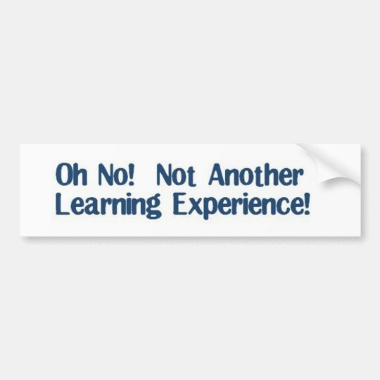 Learning Experience Bumper Sticker