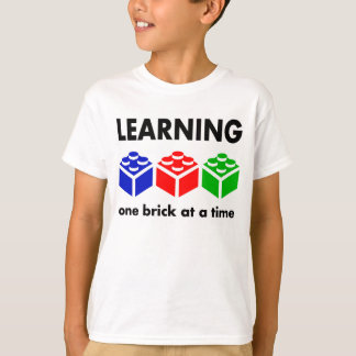 Learning...one brick at a time T-Shirt