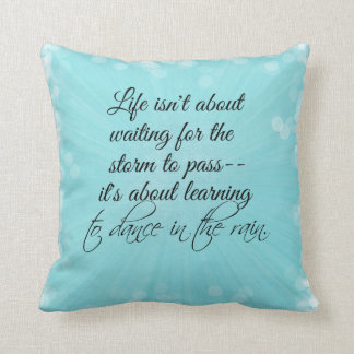 Learning to dance in the Rain Quote Throw Cushions