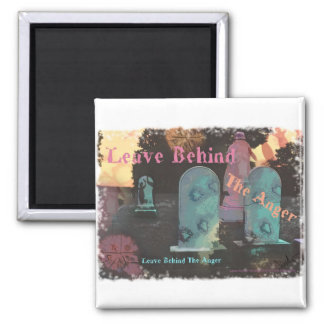 Leave Behind The Anger T shirt Square Magnet