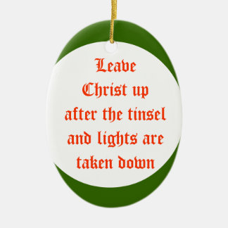 Leave Christ up after the tinseland lights and tin Christmas Ornament