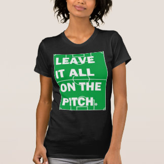 Leave It All On The Pitch Soccer T-shirt