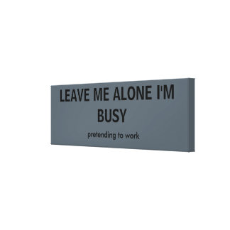 LEAVE ME ALONE CANVAS PRINT