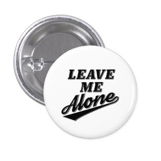 Leave Me Alone Funny Humor Slogan 3 Cm Round Badge