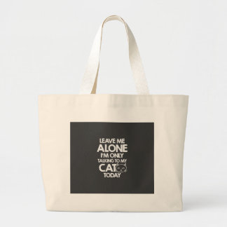 Leave me alone, I am only talking to my cat today Jumbo Tote Bag