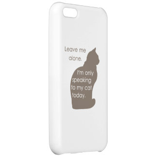 Leave Me Alone I m Only Speaking To My Cat Today Cover For iPhone 5C