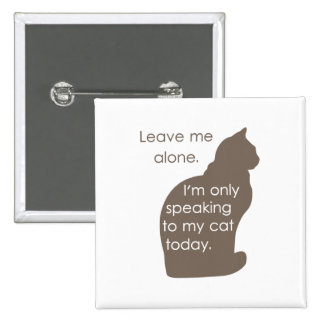 Leave Me Alone I'm Only Speaking To My Cat Today 15 Cm Square Badge